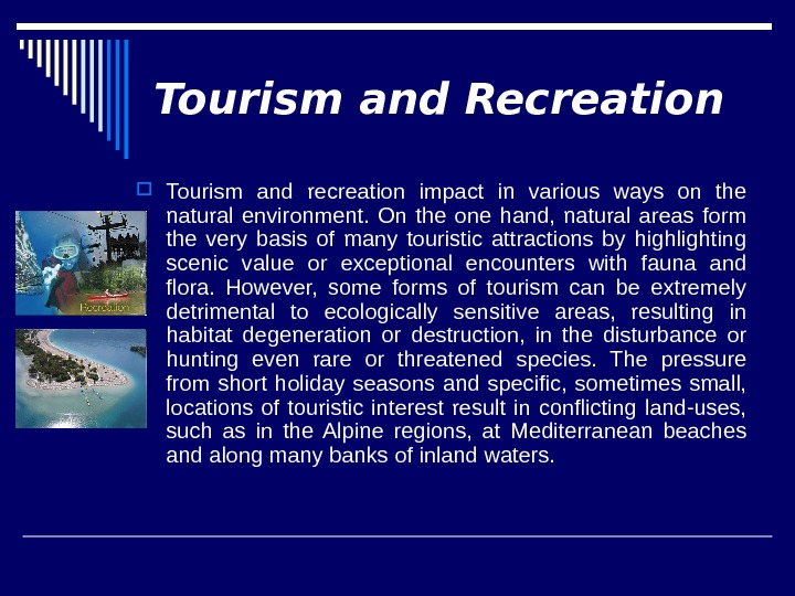 Tourism and Recreation Tourism and recreation impact in various ways on the natural environment.  On