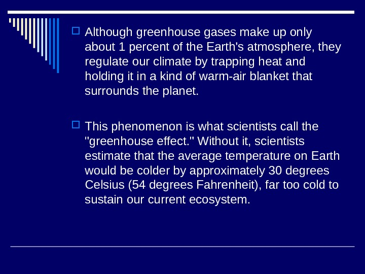Although greenhouse gases make up only about 1 percent of the Earth's atmosphere, they regulate