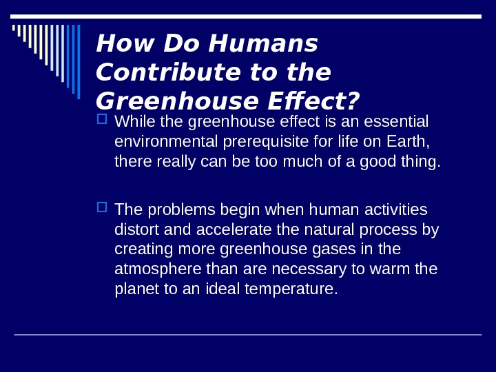 How Do Humans Contribute to the Greenhouse Effect?  While the greenhouse effect is an essential