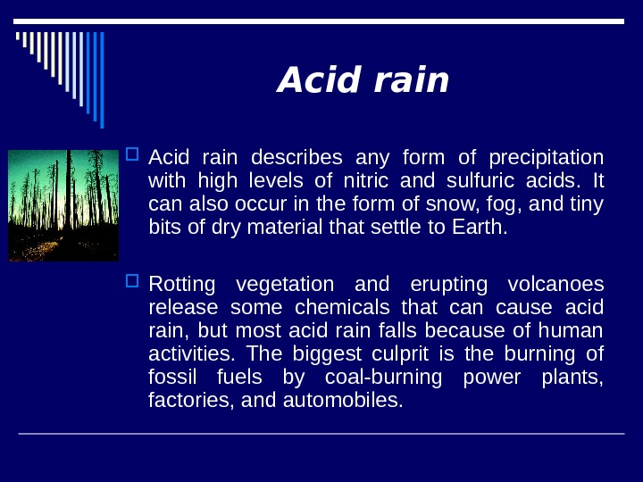 Acid rain describes any form of precipitation with high levels of nitric and sulfuric acids.