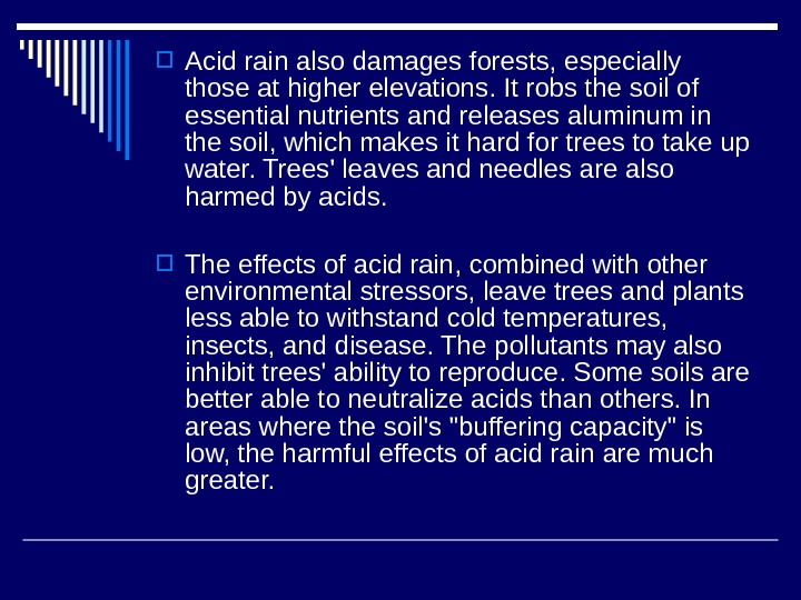 Acid rain also damages forests, especially those at higher elevations. It robs the soil of