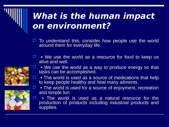 What is the human impact on environment?  To understand this,  consider how people use