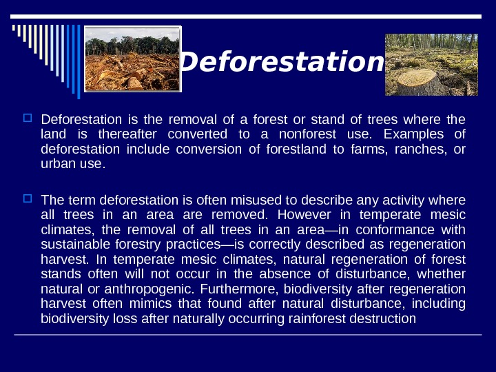 Deforestation is the removal of a forest or stand of trees where the land is thereafter