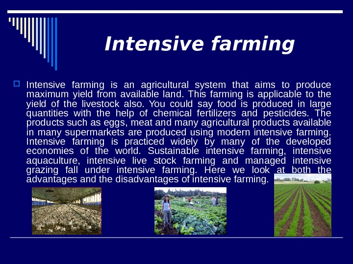 Intensive farming is an agricultural system that aims to produce maximum yield from available land.