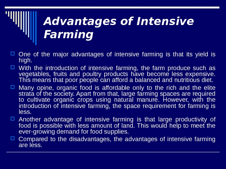 Advantages of Intensive Farming One of the major advantages of intensive farming is that its yield