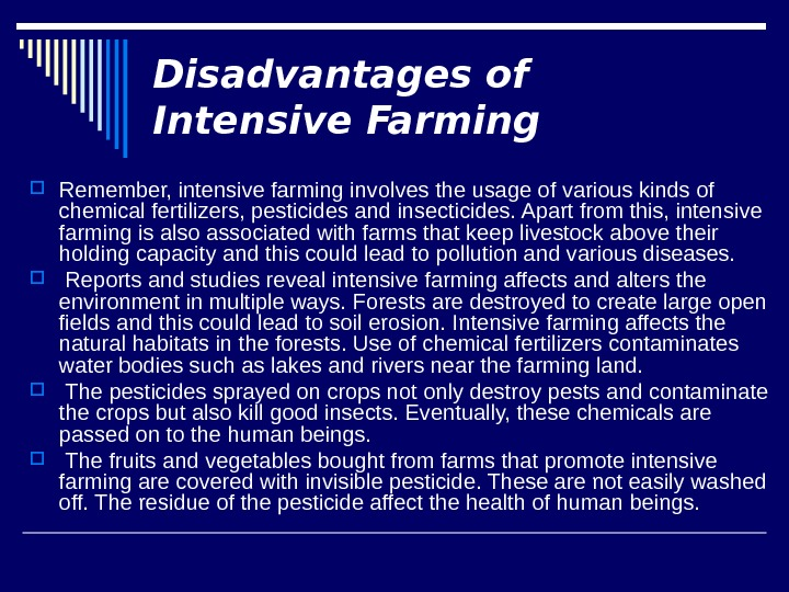 Disadvantages of Intensive Farming Remember, intensive farming involves the usage of various kinds of chemical fertilizers,