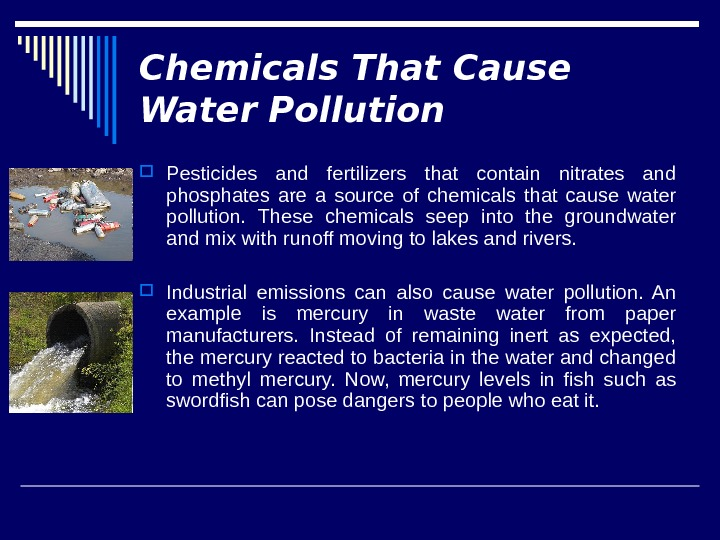 Chemicals That Cause Water Pollution Pesticides and fertilizers that contain nitrates and phosphates are a source