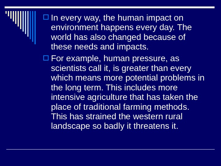 In every way, the human impact on environment happens every day. The world has also