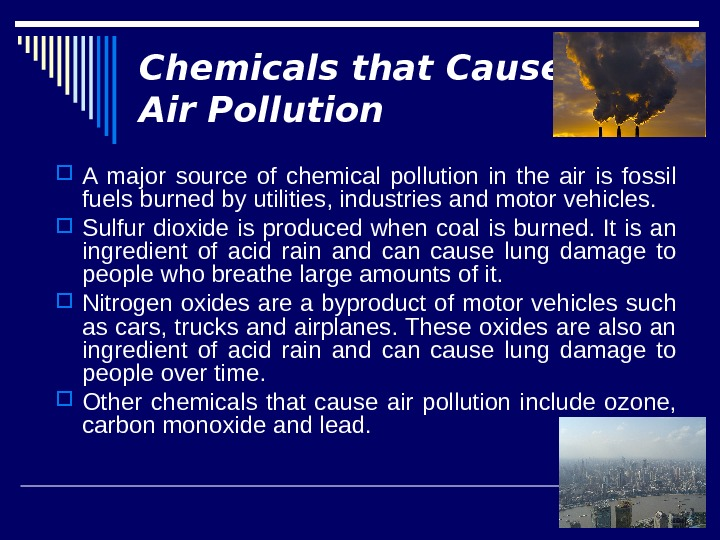 Chemicals that Cause Air Pollution A major source of chemical pollution in the air is fossil