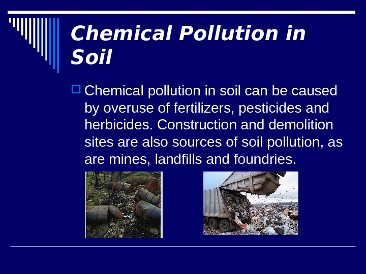 Chemical Pollution in Soil Chemical pollution in soil can be caused by overuse of fertilizers, pesticides