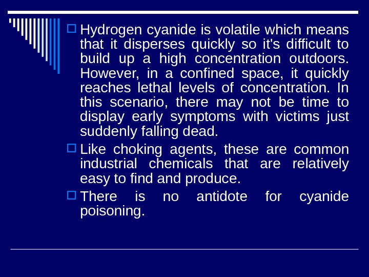 Hydrogen cyanide is volatile which means that it disperses quickly so it's difficult to build