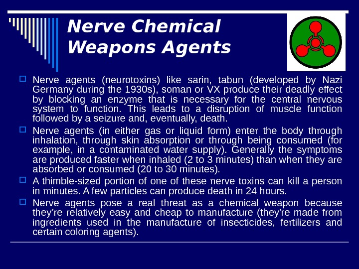 Nerve Chemical Weapons Agents Nerve agents (neurotoxins) like sarin,  tabun (developed by Nazi Germany during