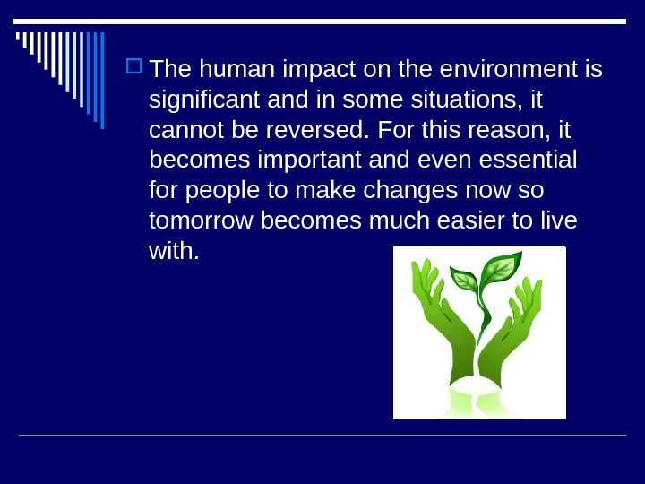 The human impact on the environment is significant and in some situations, it cannot be