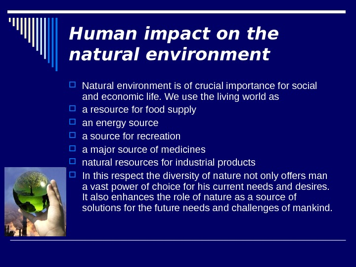 Human impact on the natural environment Natural environment is of crucial importance for social and economic