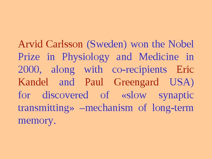 Arvid Carlsson  (Sweden) won the Nobel Prize in Physiology and Medicine in 2000,  along