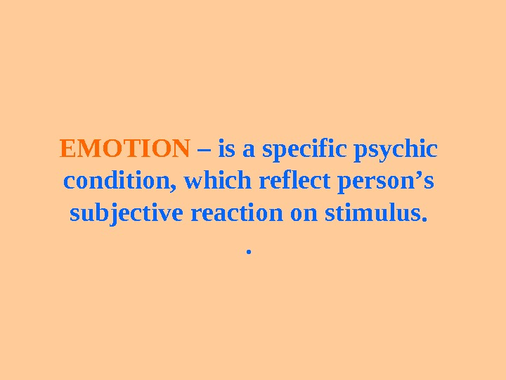 EMOTION – is a specific psychic condition ,  which reflect person ' s subjective reaction