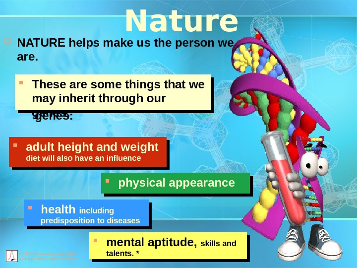 © ORCA Education Limited 2004 and suppliers all rights reserved Nature NATURE helps make us the