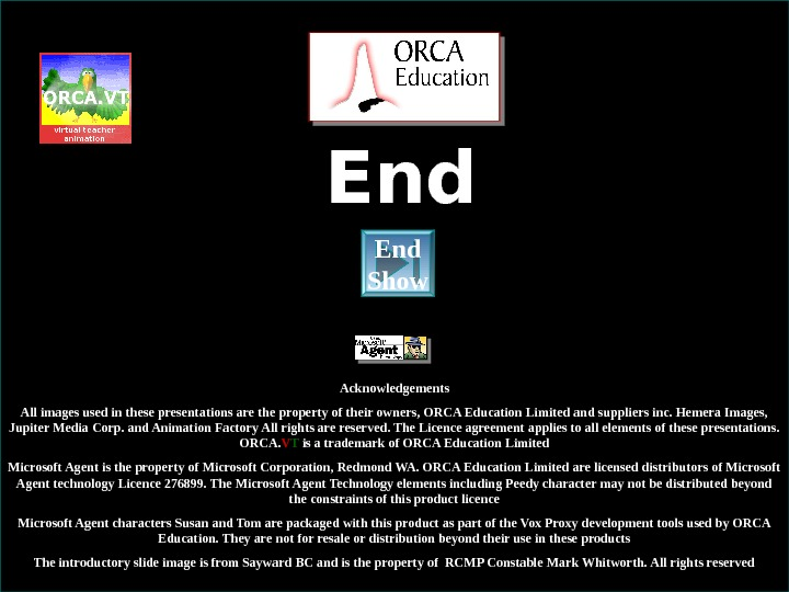 © ORCA Education Limited 2004 and suppliers all rights reserved End Acknowledgements All images used in