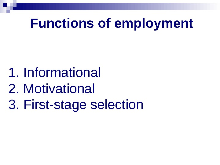 Functions of employment 1.  Informational 2.  Motivational 3.  First-stage selection