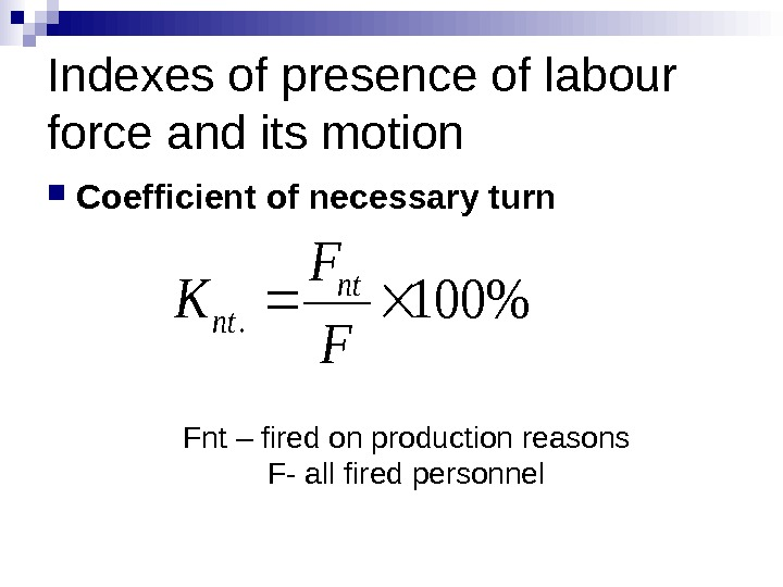 Indexes of presence of labour force and its motion Coefficient of necessary turn 100.