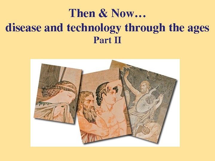 Then&Now… diseaseandtechnologythroughtheages Part. II