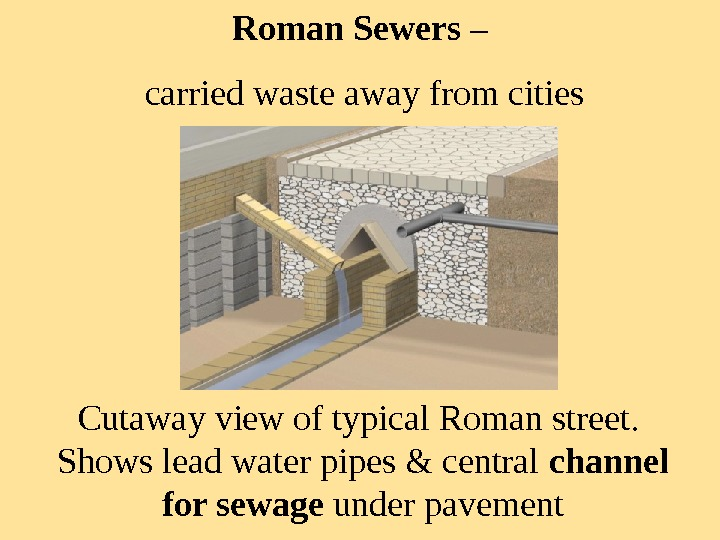 Roman Sewers –  carried waste away from cities Cutaway view of typical Roman street.