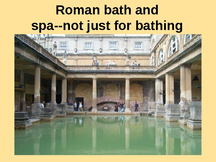Roman bath and spa--not just for bathing