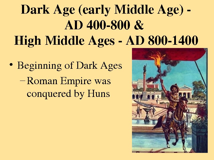 Dark. Age(early. Middle. Age) AD 400800& High. Middle. Ages. AD 8001400 • Beginningof. Dark. Ages –