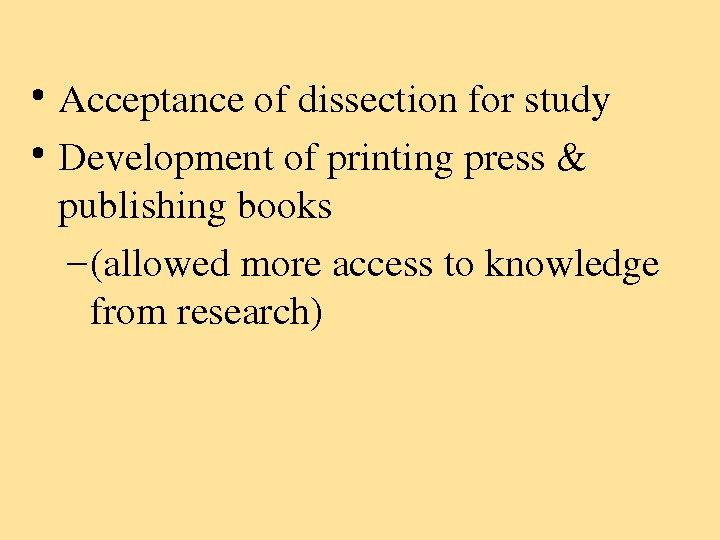 • Acceptanceofdissectionforstudy • Developmentofprintingpress& publishingbooks – (allowedmoreaccesstoknowledge fromresearch)