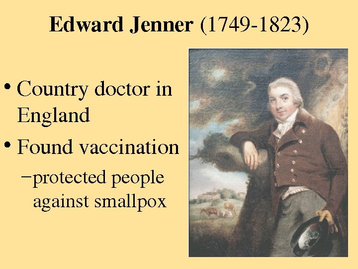 Edward. Jenner (17491823) • Countrydoctorin England • Foundvaccination – protectedpeople againstsmallpox