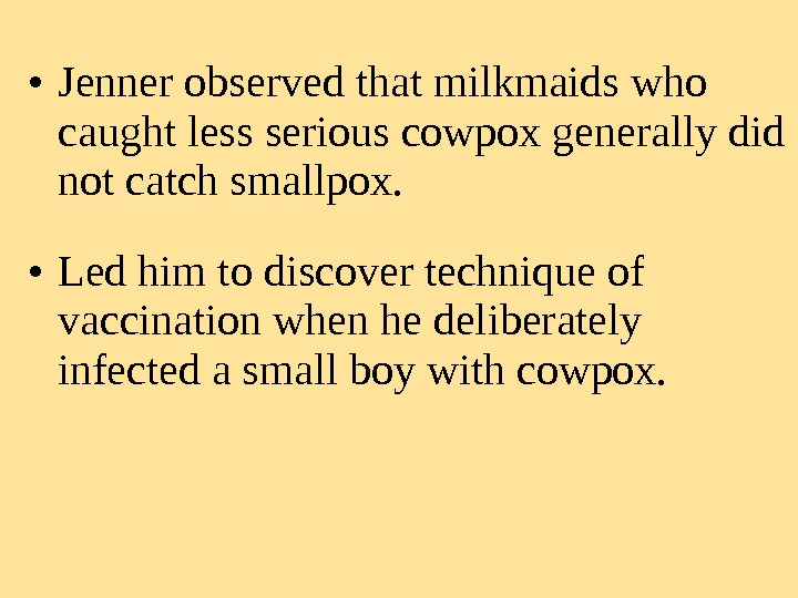 • Jenner observed that milkmaids who caught less serious cowpox generally did not catch smallpox.