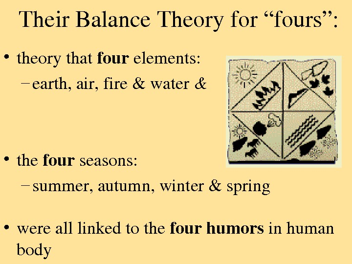 "Their. Balance. Theoryfor""fours"":  • theorythat four elements: – earth, air, fire&water &  • the"