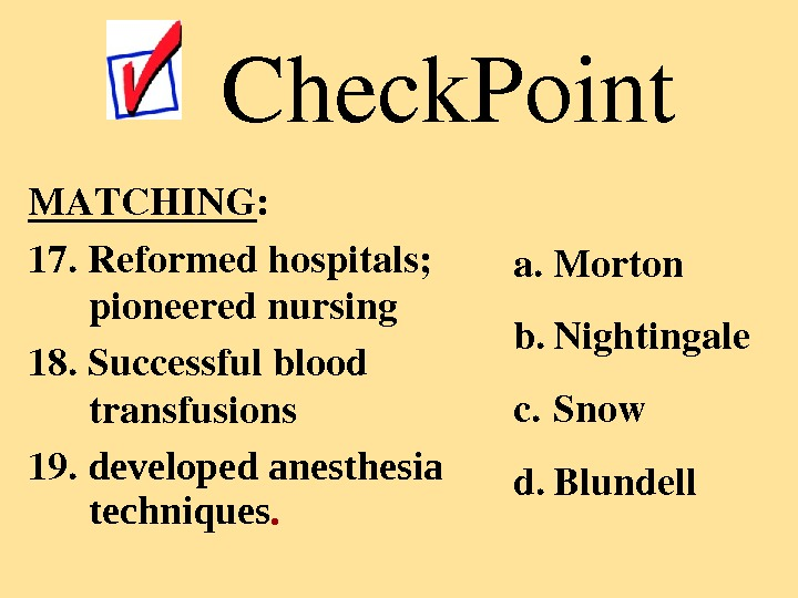 MATCHING : 17. Reformedhospitals; pioneerednursing 18. Successfulblood transfusions 19. developed anesthesia techniques. Check. Point a. Morton