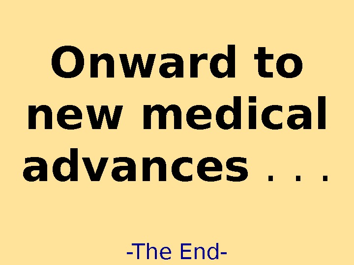 Onward to new medical advances . . . -The End-