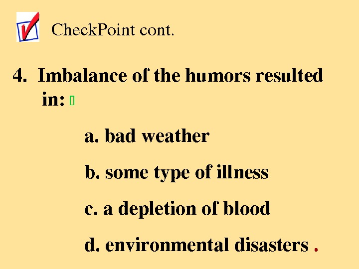 Check. Pointcont. 4. Imbalanceofthehumorsresulted in:  a. badweather b. sometypeofillness c. adepletionofblood d. environmentaldisasters.