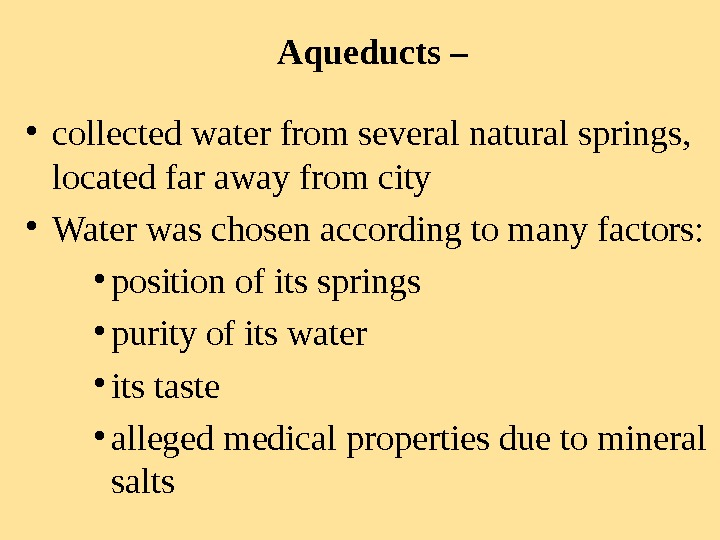 Aqueducts –  • collected water from several natural springs,