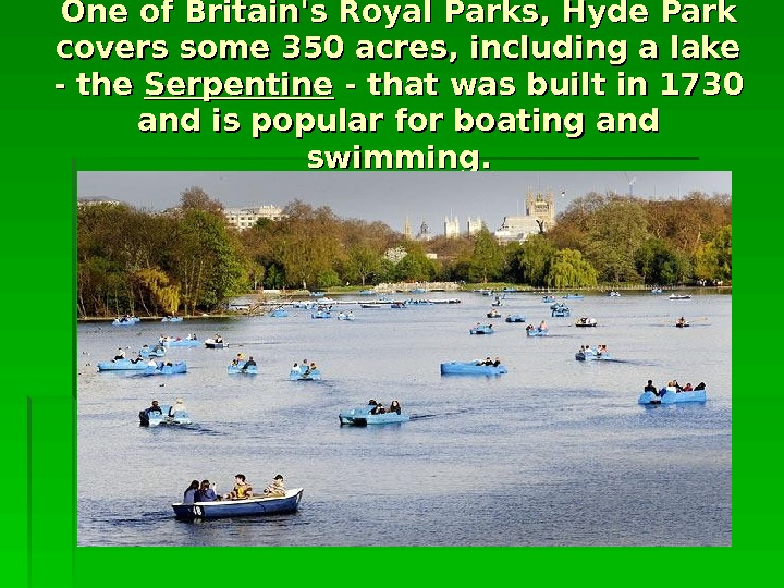One of Britain's Royal Parks, Hyde Park covers some 350 acres, including a lake