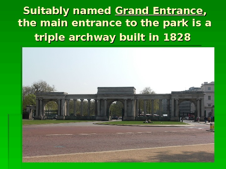 Suitably named Grand Entrance , ,  the main entrance to the park is