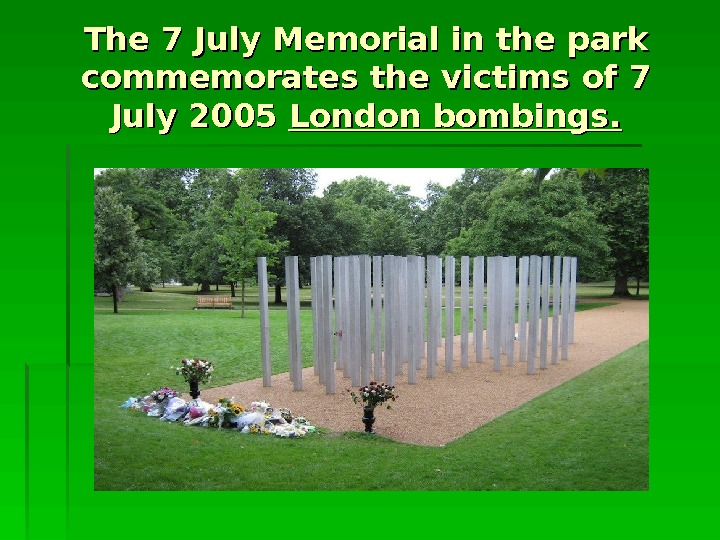 The 7 July Memorial in the park commemorates the victims of 7 July 2005