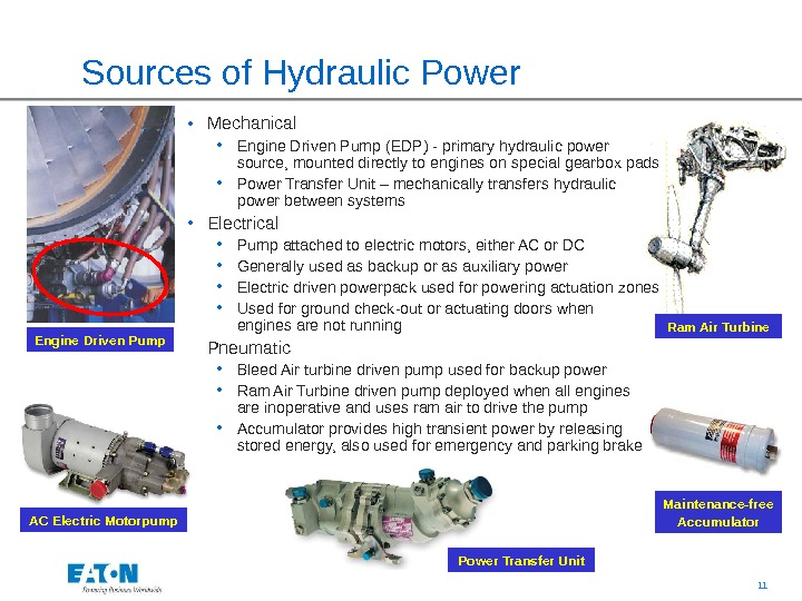 11Sources of Hydraulic Power Ram Air Turbine AC Electric Motorpump Maintenance-free Accumulator. Engine Driven Pump •
