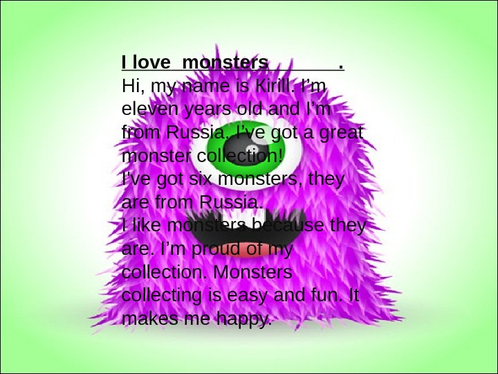 . I love  monsters ______. Hi, my name is К irill. I'm eleven years old