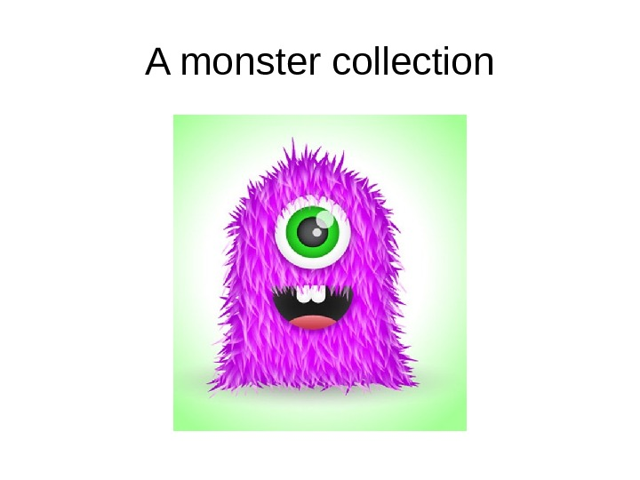 A monster collection
