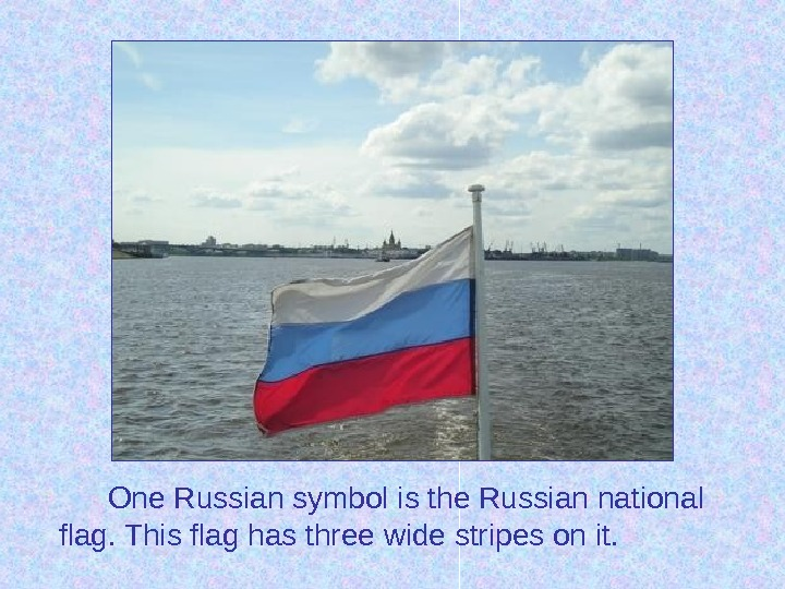 One Russian symbol is the Russian national flag. This flag has three wide stripes on it.