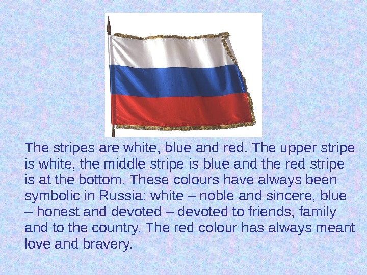 The stripes are white, blue and red. The upper stripe is white, the middle
