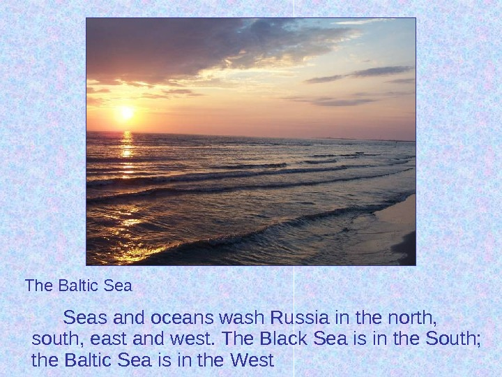 Seas and oceans wash Russia in the north,  south, east and west. The Black Sea