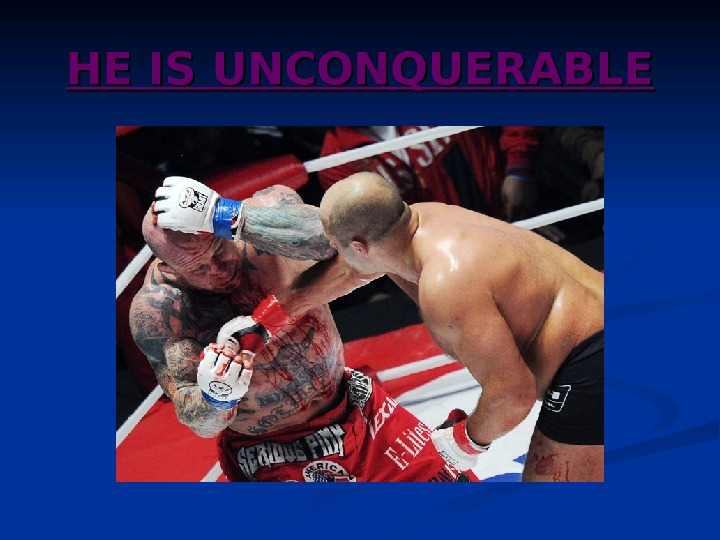 HE IS UNCONQUERABLE