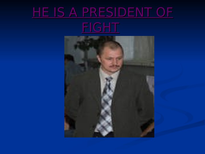 HE IS A PRESIDENT OFOF  FIGHT