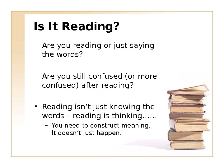 Is It Reading? Are you reading or just saying the words? Are you still confused (or