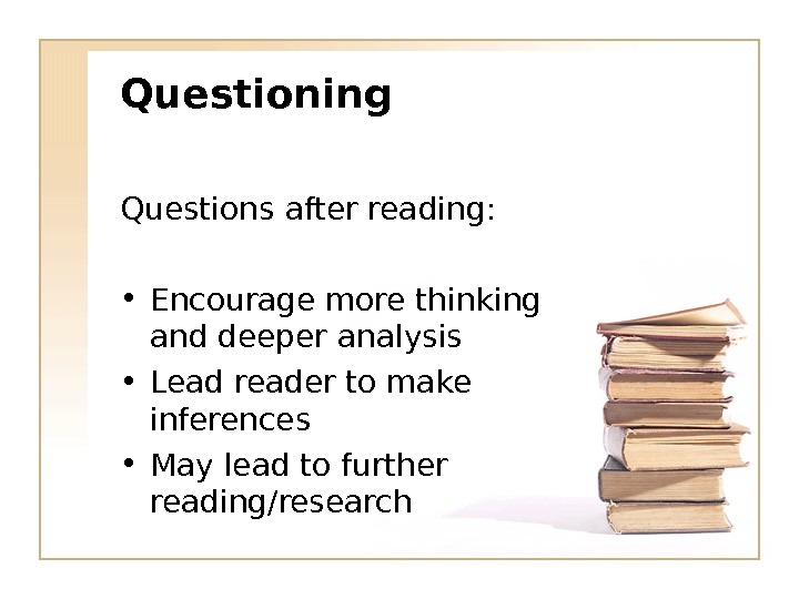 Questioning Questions after reading:  • Encourage more thinking and deeper analysis • Lead reader to