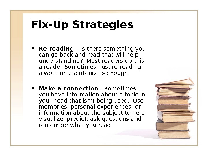 Fix-Up Strategies • Re-reading – Is there something you can go back and read that will